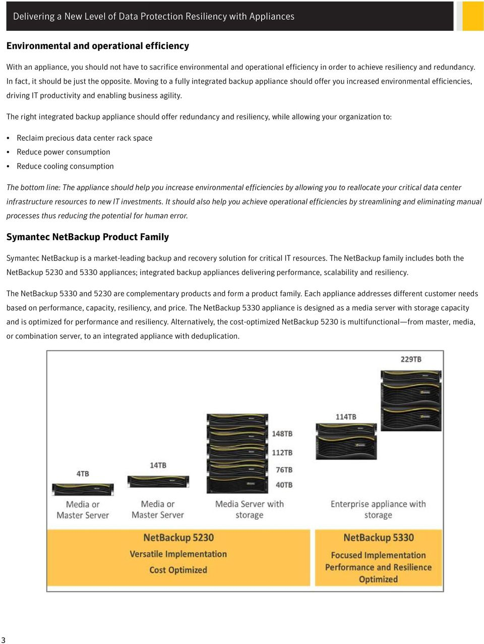 The right integrated backup appliance should offer redundancy and resiliency, while allowing your organization to: Reclaim precious data center rack space Reduce power consumption Reduce cooling