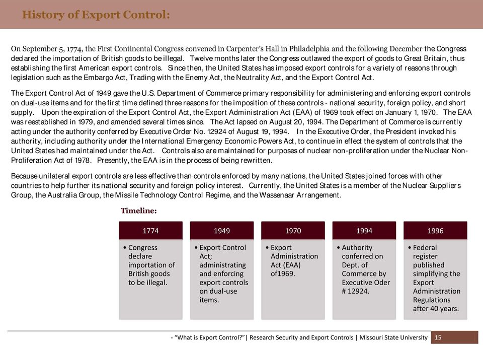 Since then, the United States has imposed export controls for a variety of reasons through legislation such as the Embargo Act, Trading with the Enemy Act, the Neutrality Act, and the Export Control