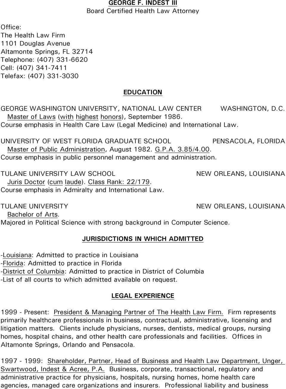 Course emphasis in Health Care Law (Legal Medicine) and International Law. UNIVERSITY OF WEST FLORIDA GRADUATE SCHOOL PENSACOLA, FLORIDA Master of Public Administration, August 1982. G.P.A. 3.85/4.00.