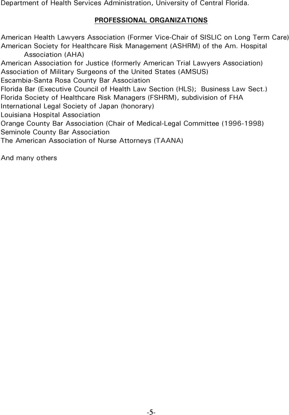 Hospital Association (AHA) American Association for Justice (formerly American Trial Lawyers Association) Association of Military Surgeons of the United States (AMSUS) Escambia-Santa Rosa County Bar