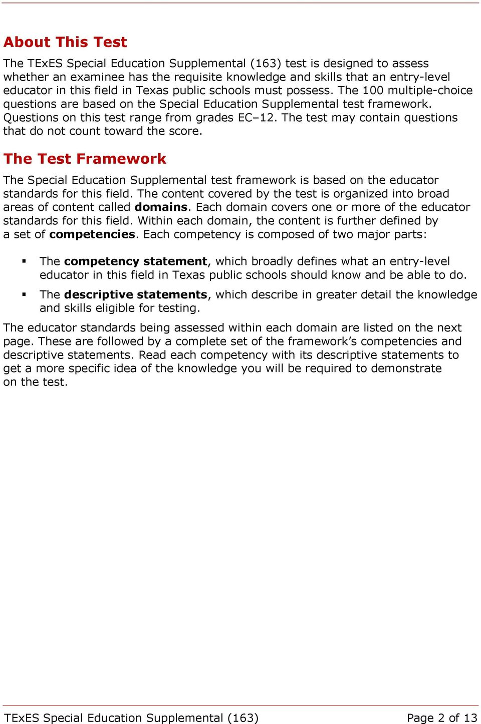 The test may contain questions that do not count toward the score. The Test Framework The Special Education Supplemental test framework is based on the educator standards for this field.