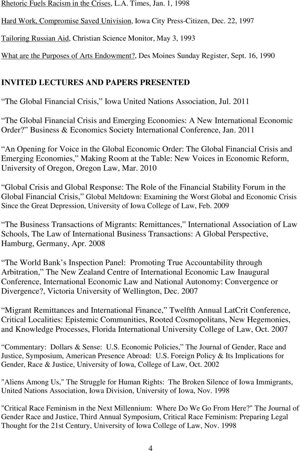 16, 1990 INVITED LECTURES AND PAPERS PRESENTED The Global Financial Crisis, Iowa United Nations Association, Jul.