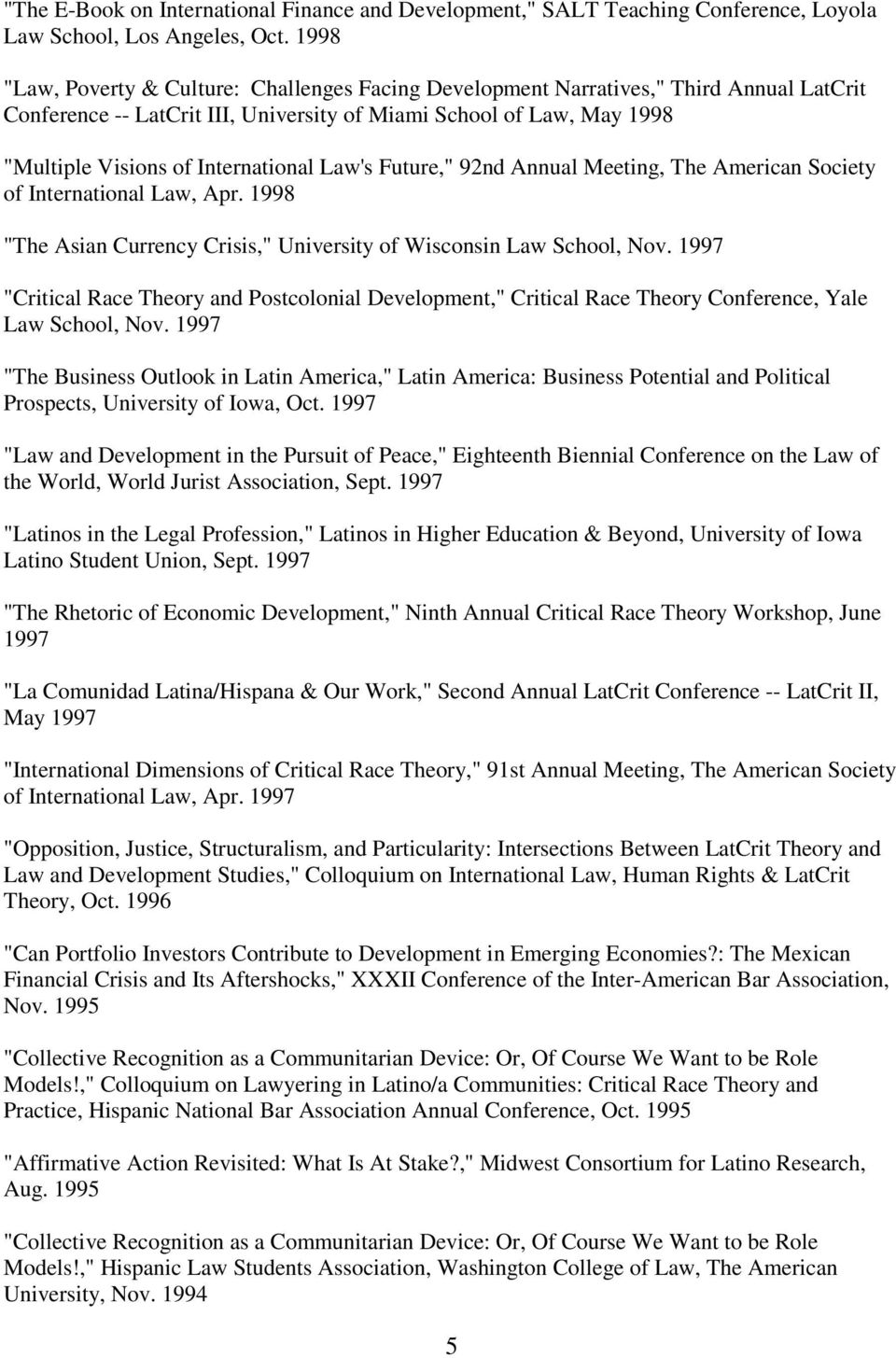 "Law's Future,"" 92nd Annual Meeting, The American Society of International Law, Apr. 1998 ""The Asian Currency Crisis,"" University of Wisconsin Law School, Nov."