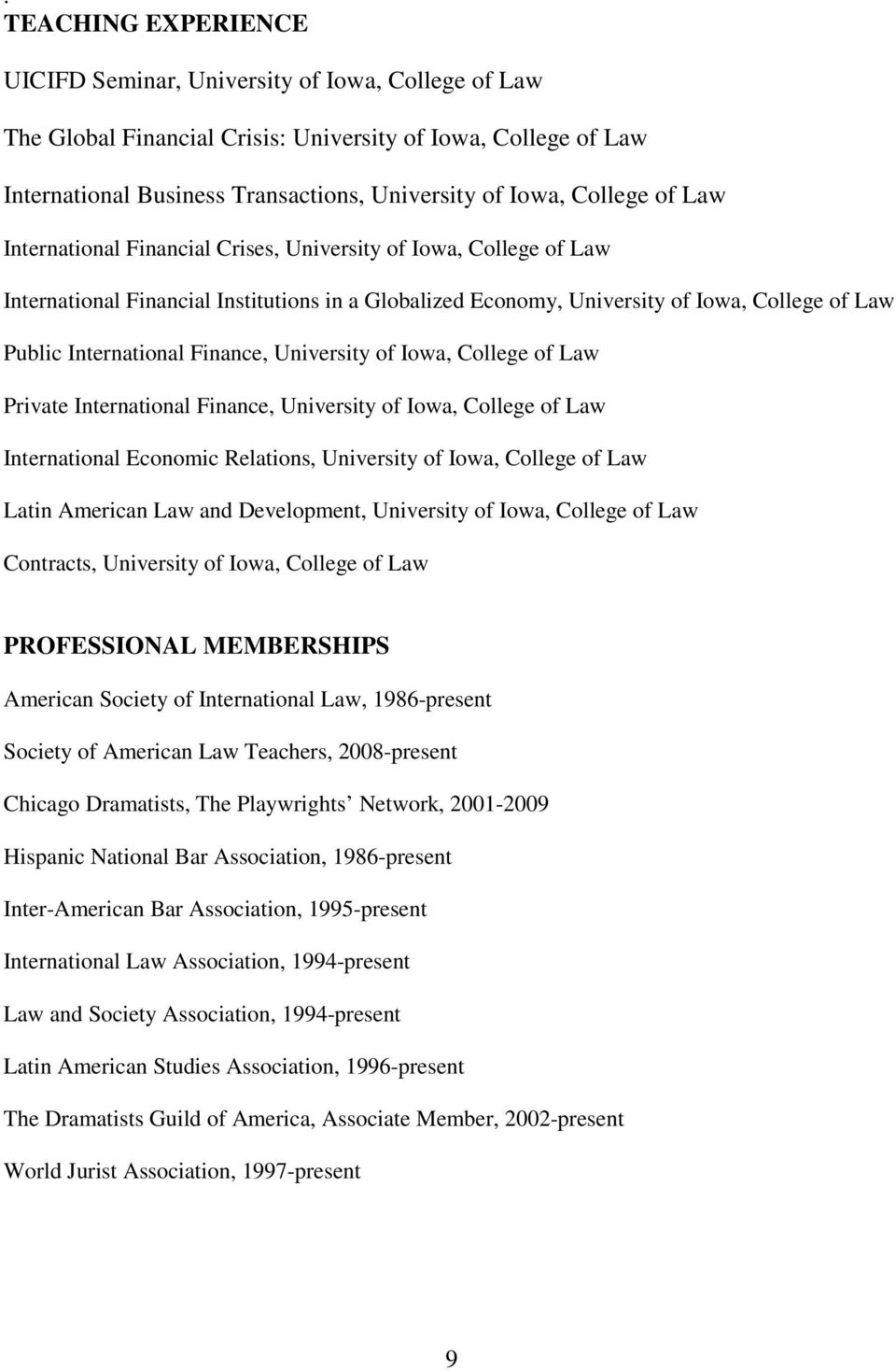 Finance, University of Iowa, College of Law Private International Finance, University of Iowa, College of Law International Economic Relations, University of Iowa, College of Law Latin American Law