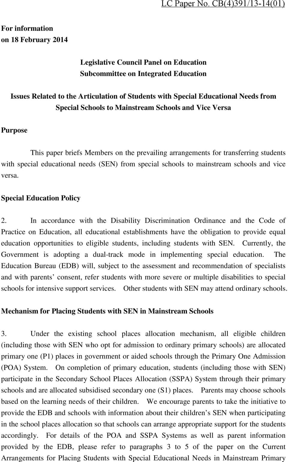 Educational Needs from Special Schools to Mainstream Schools and Vice Versa Purpose This paper briefs Members on the prevailing arrangements for transferring students with special educational needs