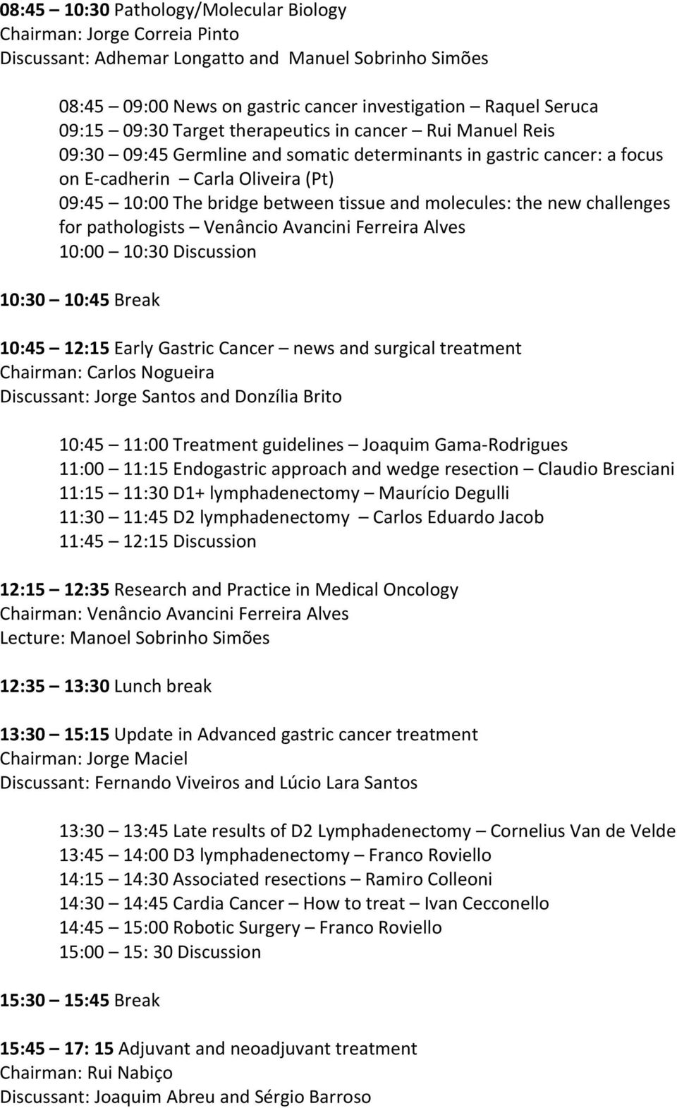 and molecules: the new challenges for pathologists Venâncio Avancini Ferreira Alves 10:00 10:30 Discussion 10:30 10:45 Break 10:45 12:15 Early Gastric Cancer news and surgical treatment Chairman: