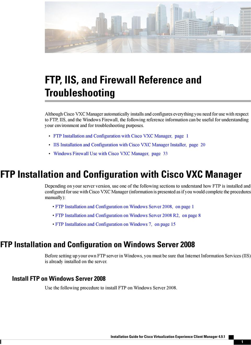 FTP Installation and Configuration with Cisco VXC Manager, page 1 IIS Installation and Configuration with Cisco VXC Manager Installer, page 20 Windows Firewall Use with Cisco VXC Manager, page 33 FTP