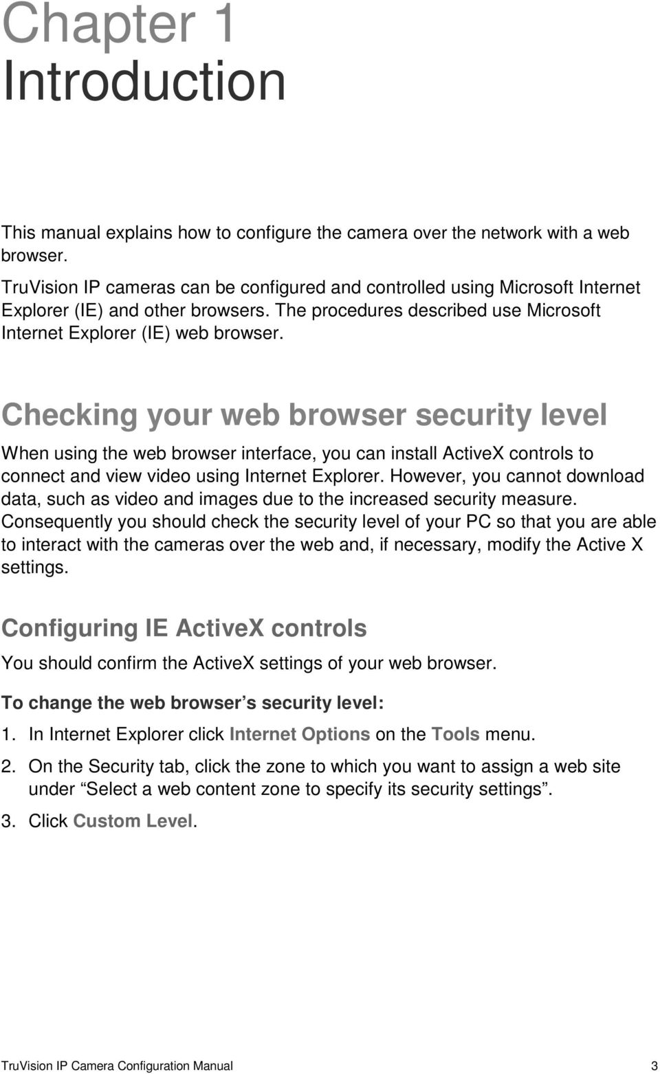 Checking your web browser security level When using the web browser interface, you can install ActiveX controls to connect and view video using Internet Explorer.