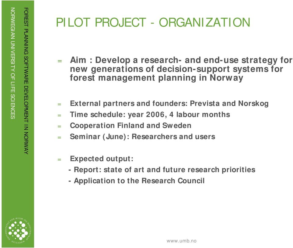 Norskog = Time schedule: year 2006, 4 labour months = Cooperation Finland and Sweden = Seminar (June):