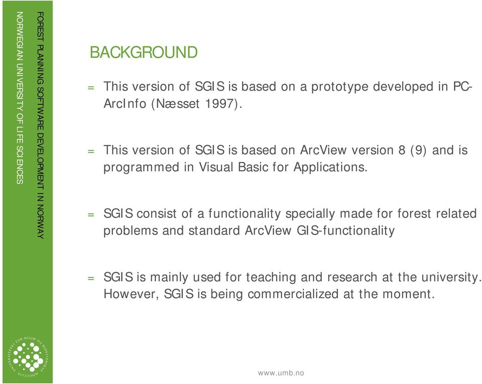 = SGIS consist of a functionality specially made for forest related problems and standard ArcView GIS