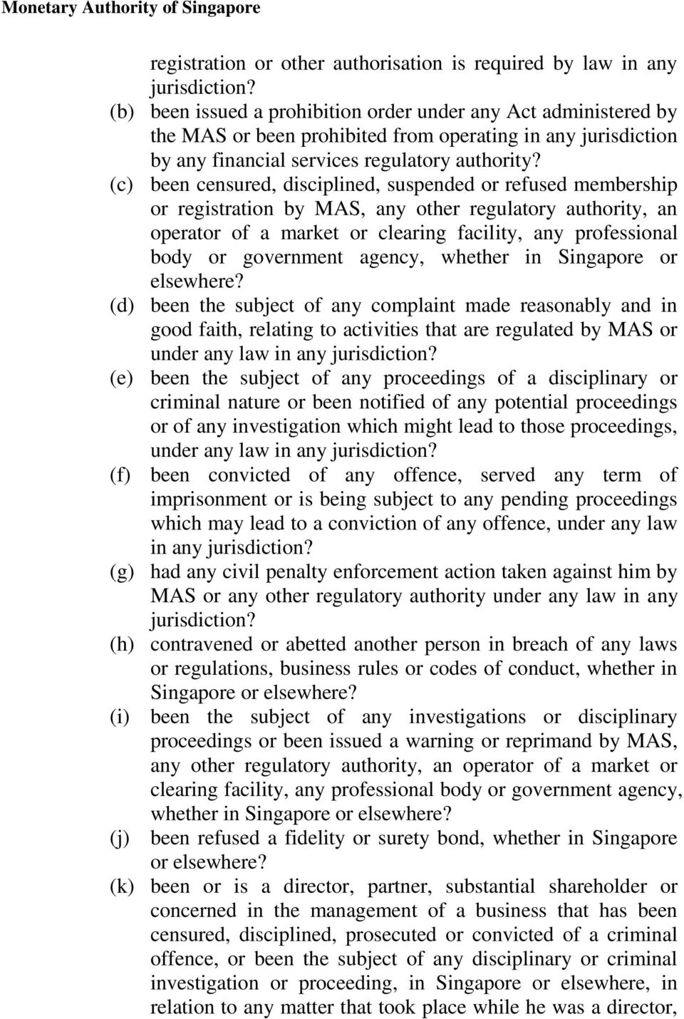 (c) been censured, disciplined, suspended or refused membership or registration by MAS, any other regulatory authority, an operator of a market or clearing facility, any professional body or