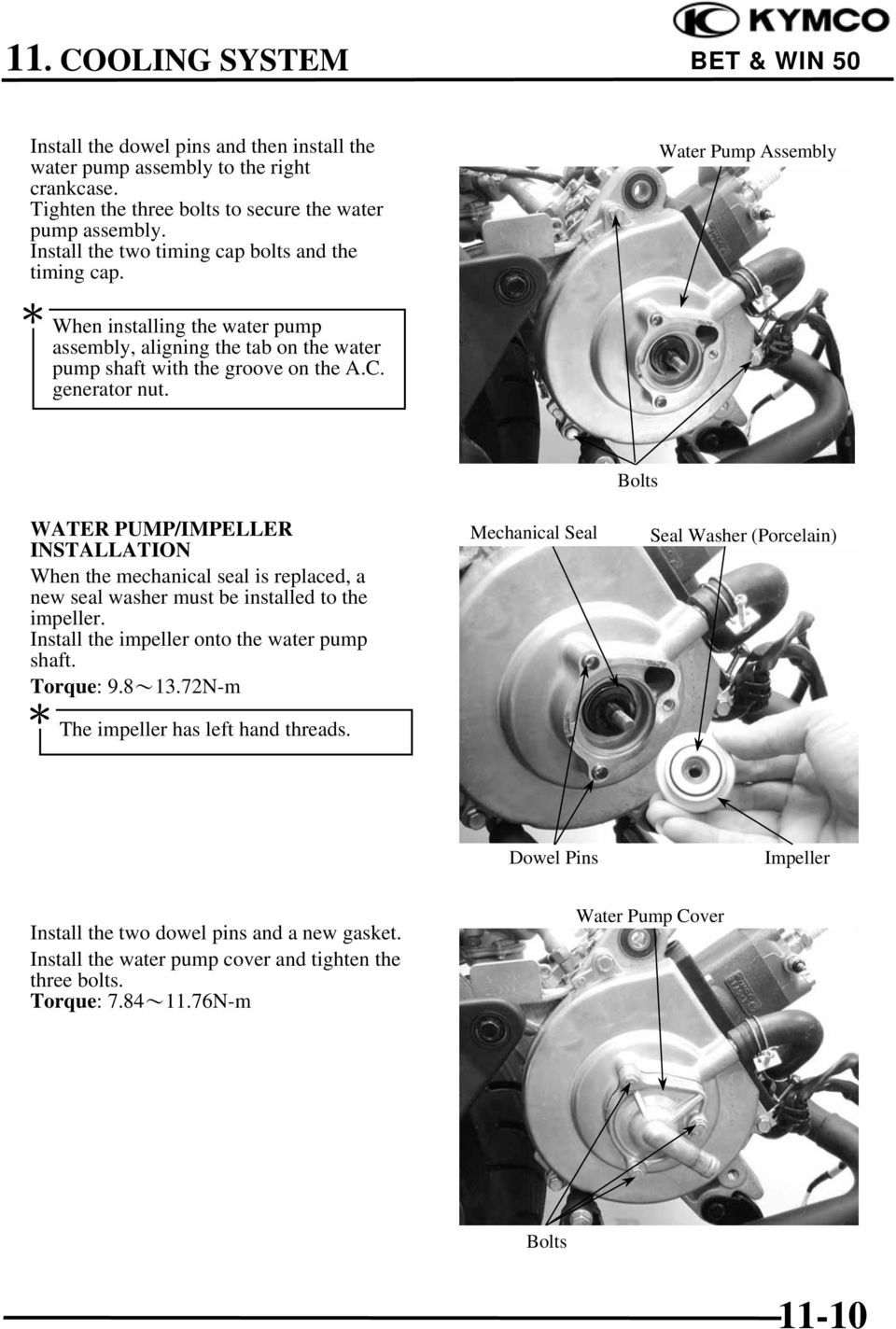 Water Pump Assembly WATER PUMP/IMPELLER INSTALLATION When the mechanical seal is replaced, a new seal washer must be installed to the impeller. Install the impeller onto the water pump shaft.