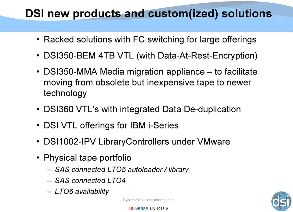 tape to newer technology DSI360 VTL s with integrated Data De-duplication DSI VTL offerings for IBM i-series DSI1002-IPV