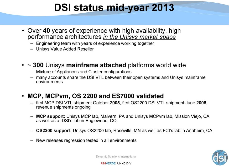 mainframe environments MCP, MCPvm, OS 2200 and ES7000 validated first MCP DSI VTL shipment October 2005, first OS2200 DSI VTL shipment June 2008, revenue shipments ongoing MCP support: Unisys MCP