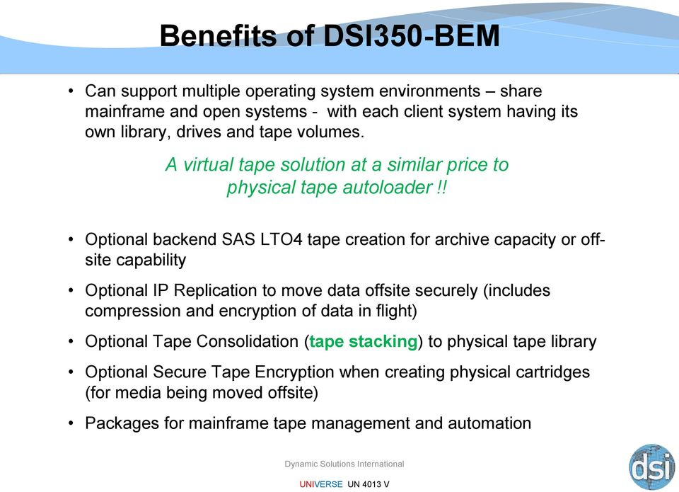 ! Optional backend SAS LTO4 tape creation for archive capacity or offsite capability Optional IP Replication to move data offsite securely (includes compression and