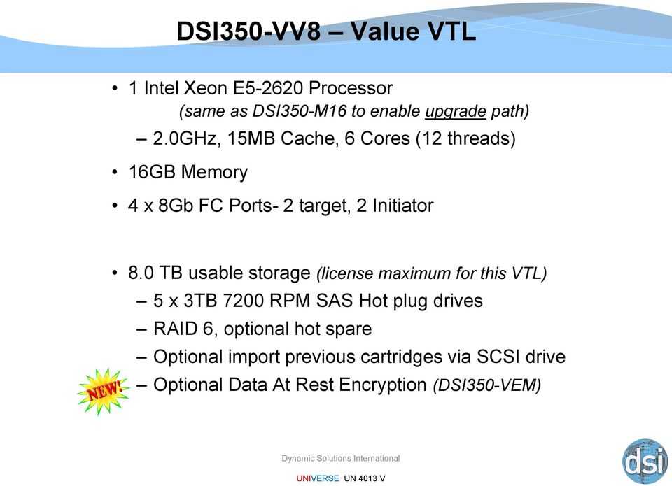 0 TB usable storage (license maximum for this VTL) 5 x 3TB 7200 RPM SAS Hot plug drives RAID 6,