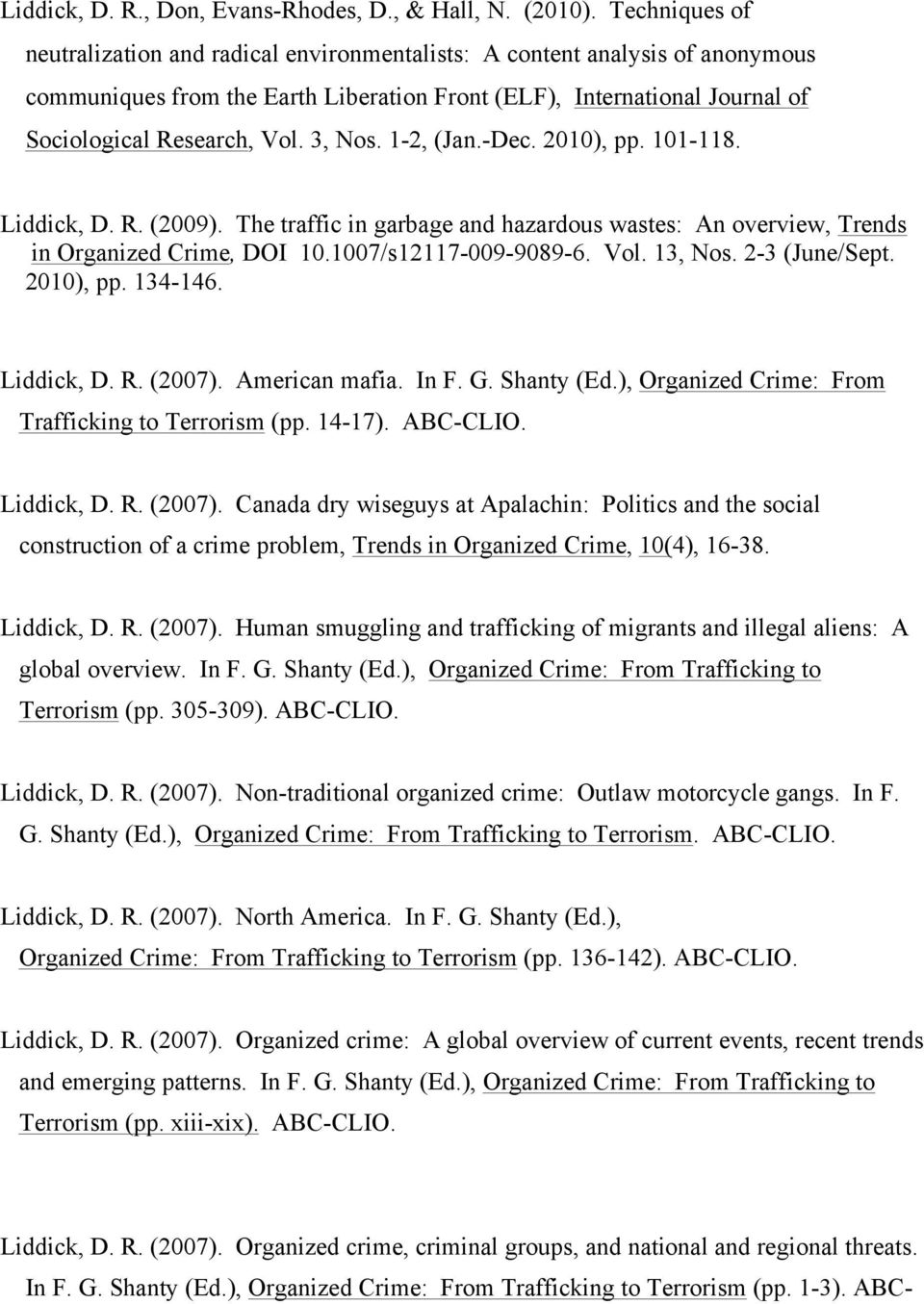 3, Nos. 1-2, (Jan.-Dec. 2010), pp. 101-118. Liddick, D. R. (2009). The traffic in garbage and hazardous wastes: An overview, Trends in Organized Crime, DOI 10.1007/s12117-009-9089-6. Vol. 13, Nos.