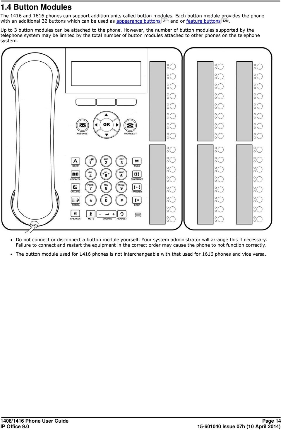 However, the number of button modules supported by the telephone system may be limited by the total number of button modules attached to other phones on the telephone system.