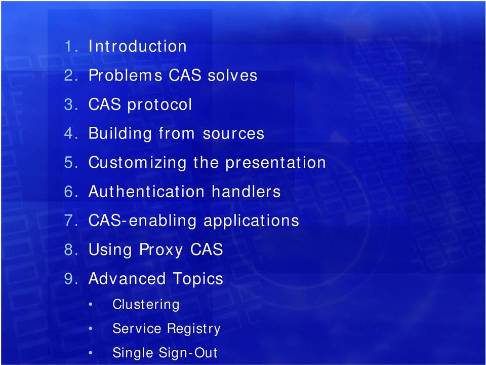 Authentication handlers 7. CAS-enabling applications 8.
