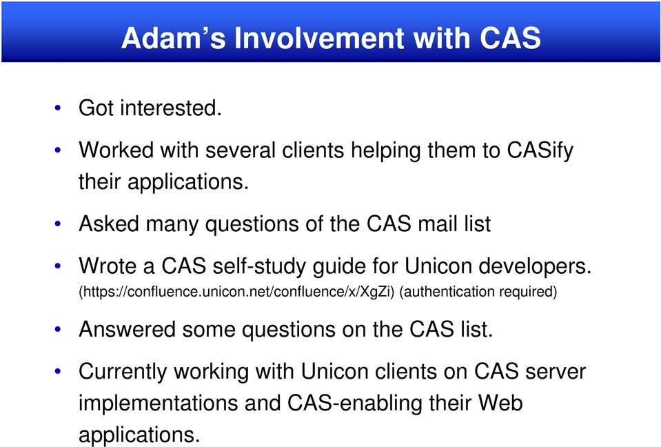 Asked many questions of the CAS mail list Wrote a CAS self-study guide for Unicon developers.