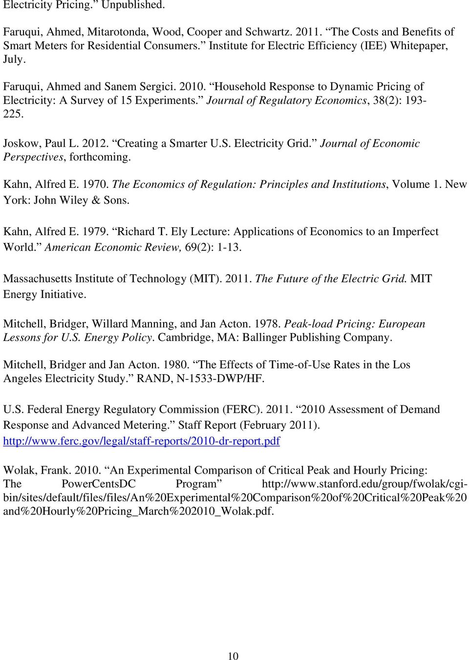 Journal of Regulatory Economics, 38(2): 193-225. Joskow, Paul L. 2012. Creating a Smarter U.S. Electricity Grid. Journal of Economic Perspectives, forthcoming. Kahn, Alfred E. 1970.