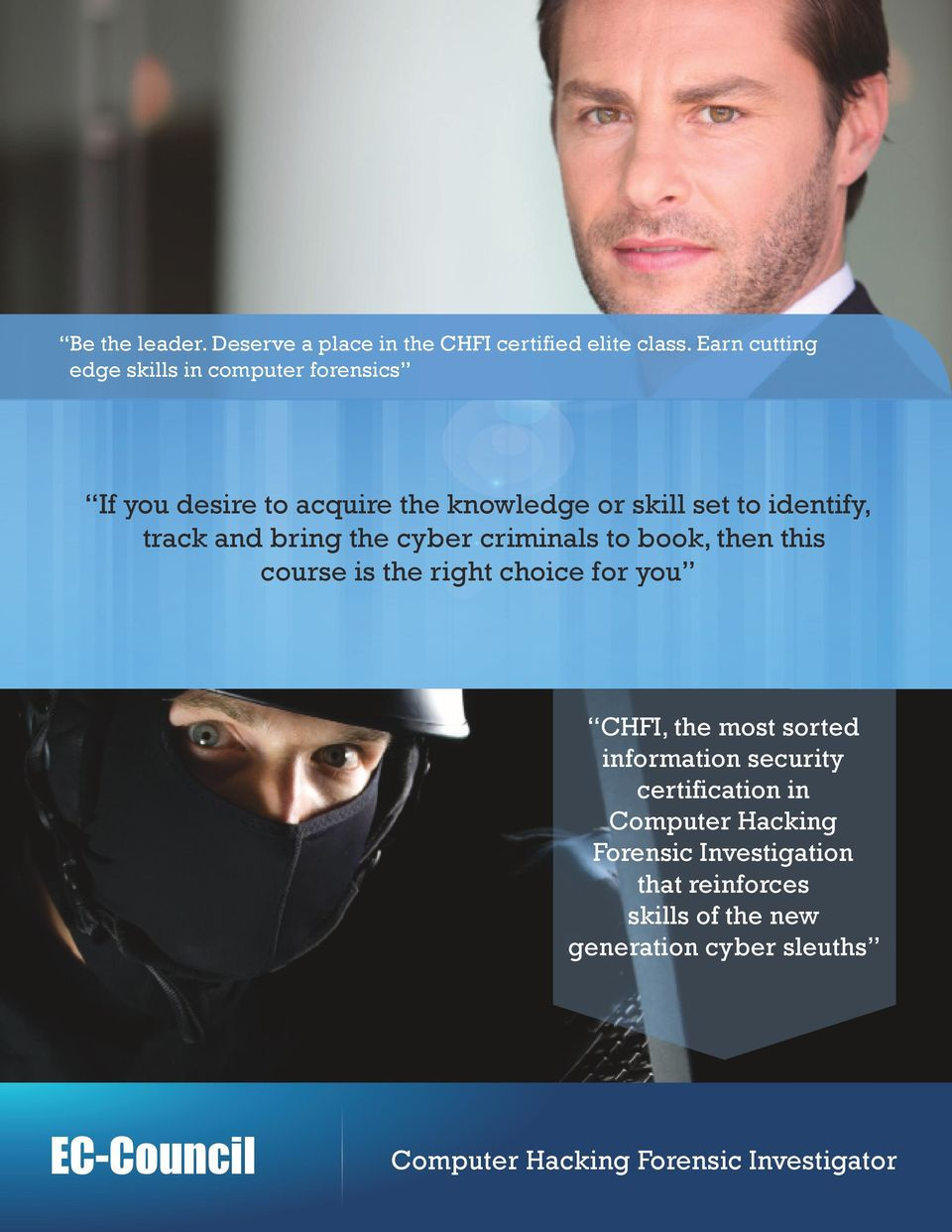 identify, track and bring the cyber criminals to book, then this course is the right choice for you CHFI,