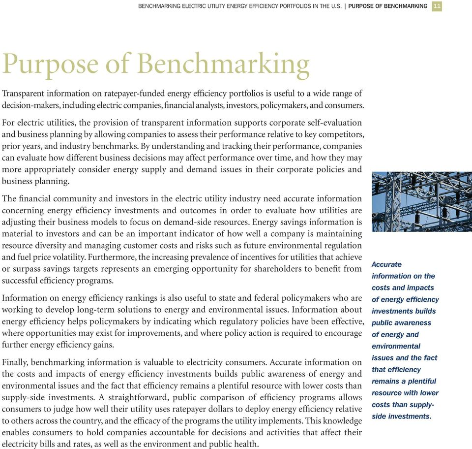 PURPOSE OF BENCHMARKING 11 Purpose of Benchmarking Transparent information on ratepayer-funded energy efficiency portfolios is useful to a wide range of decision-makers, including electric companies,