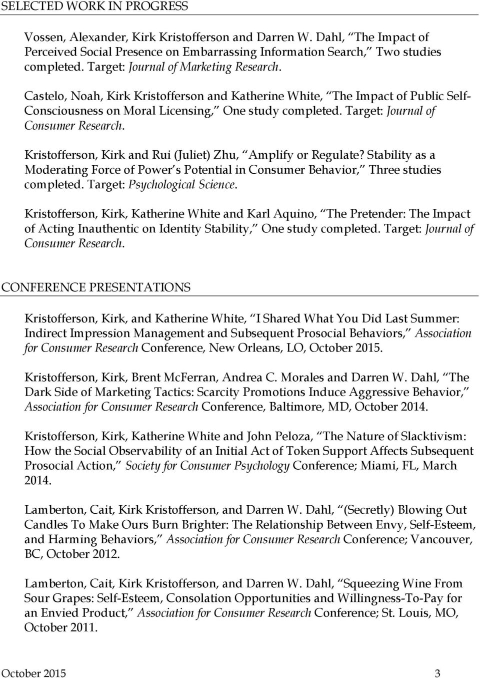 Target: Journal of Consumer Research. Kristofferson, Kirk and Rui (Juliet) Zhu, Amplify or Regulate? Stability as a Moderating Force of Power s Potential in Consumer Behavior, Three studies completed.