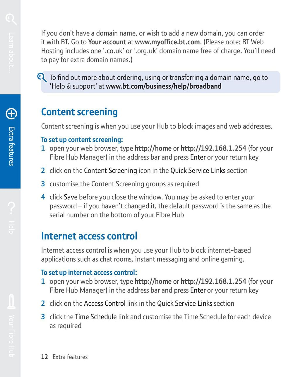 com/business/help/broadband Content screening Content screening is when you use your Hub to block images and web addresses.