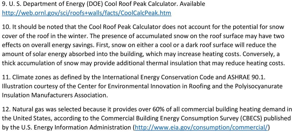 The presence of accumulated snow on the roof surface may have two effects on overall energy savings.