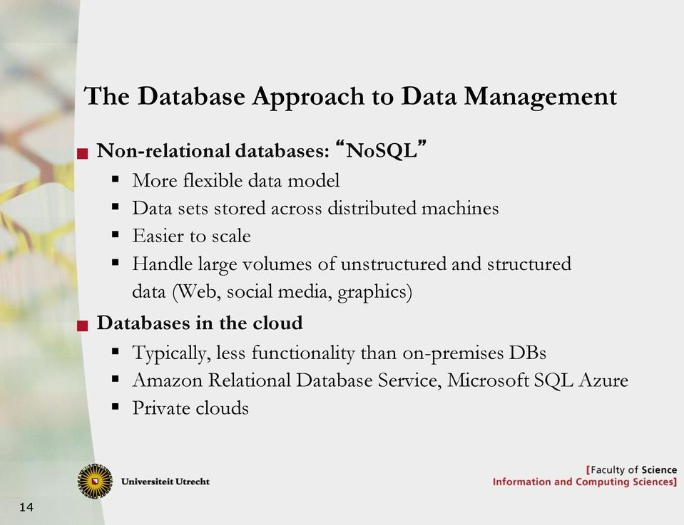 and structured data (Web, social media, graphics) Databases in the cloud Typically, less