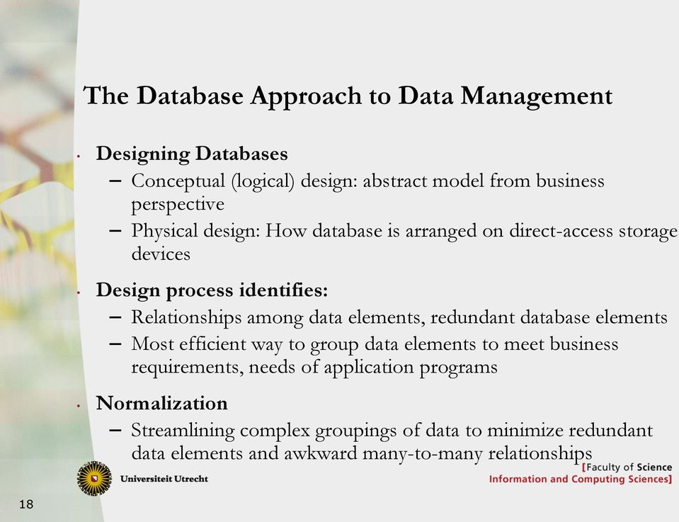 elements, redundant database elements Most efficient way to group data elements to meet business requirements, needs of application