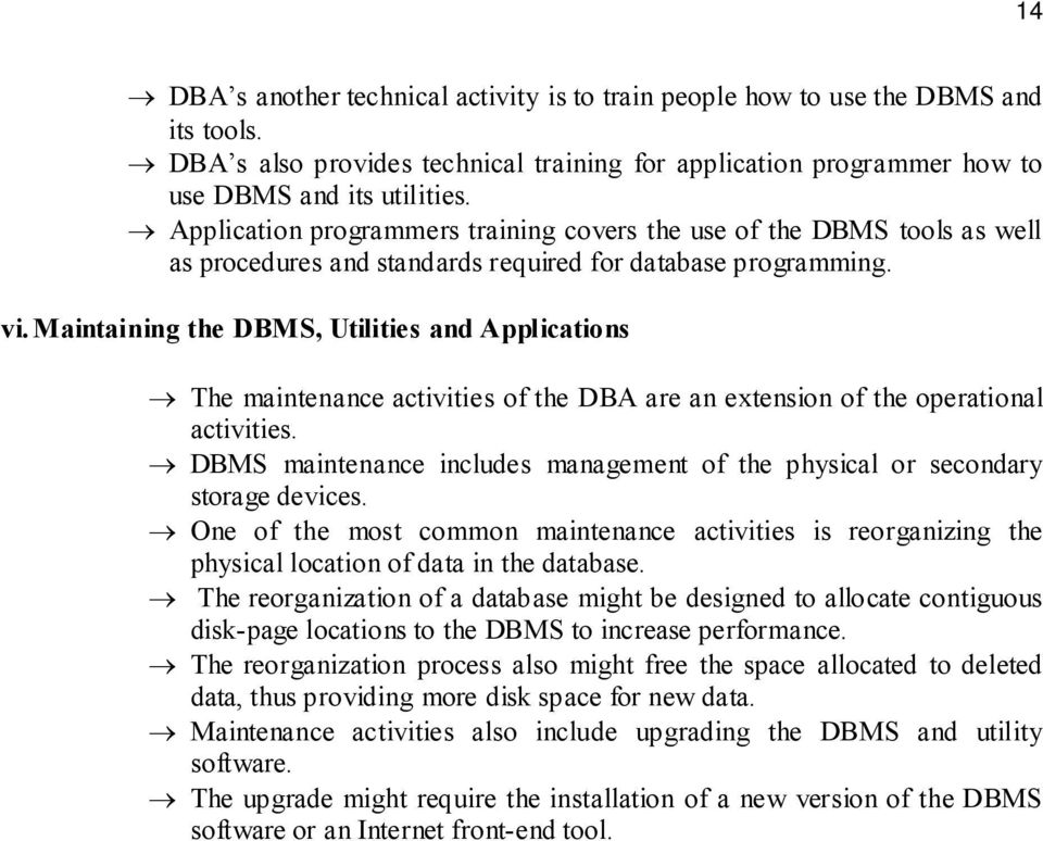 Maintaining the DBMS, Utilities and Applications The maintenance activities of the DBA are an extension of the operational activities.