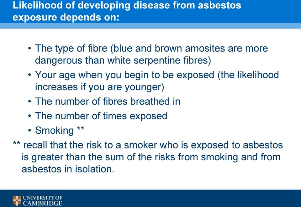 you are younger) The number of fibres breathed in The number of times exposed Smoking ** ** recall that the risk