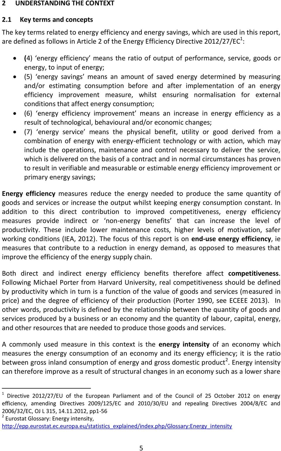 2012/27/EC 1 : (4) energy efficiency means the ratio of output of performance, service, goods or energy, to input of energy; (5) energy savings means an amount of saved energy determined by measuring