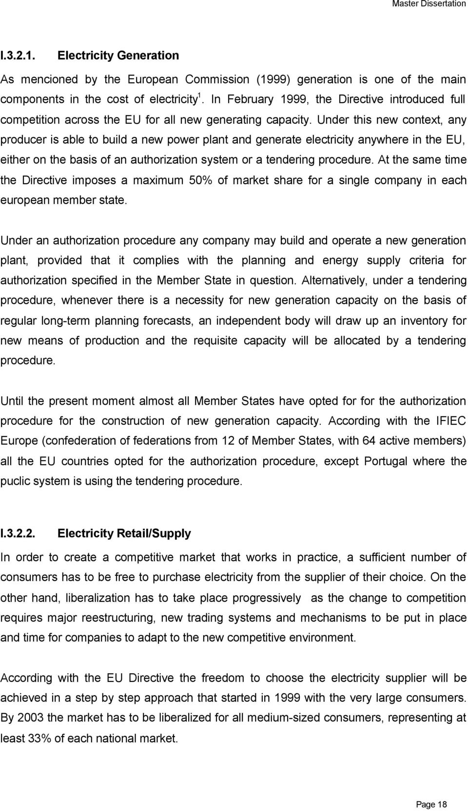 Under this new context, any producer is able to build a new power plant and generate electricity anywhere in the EU, either on the basis of an authorization system or a tendering procedure.