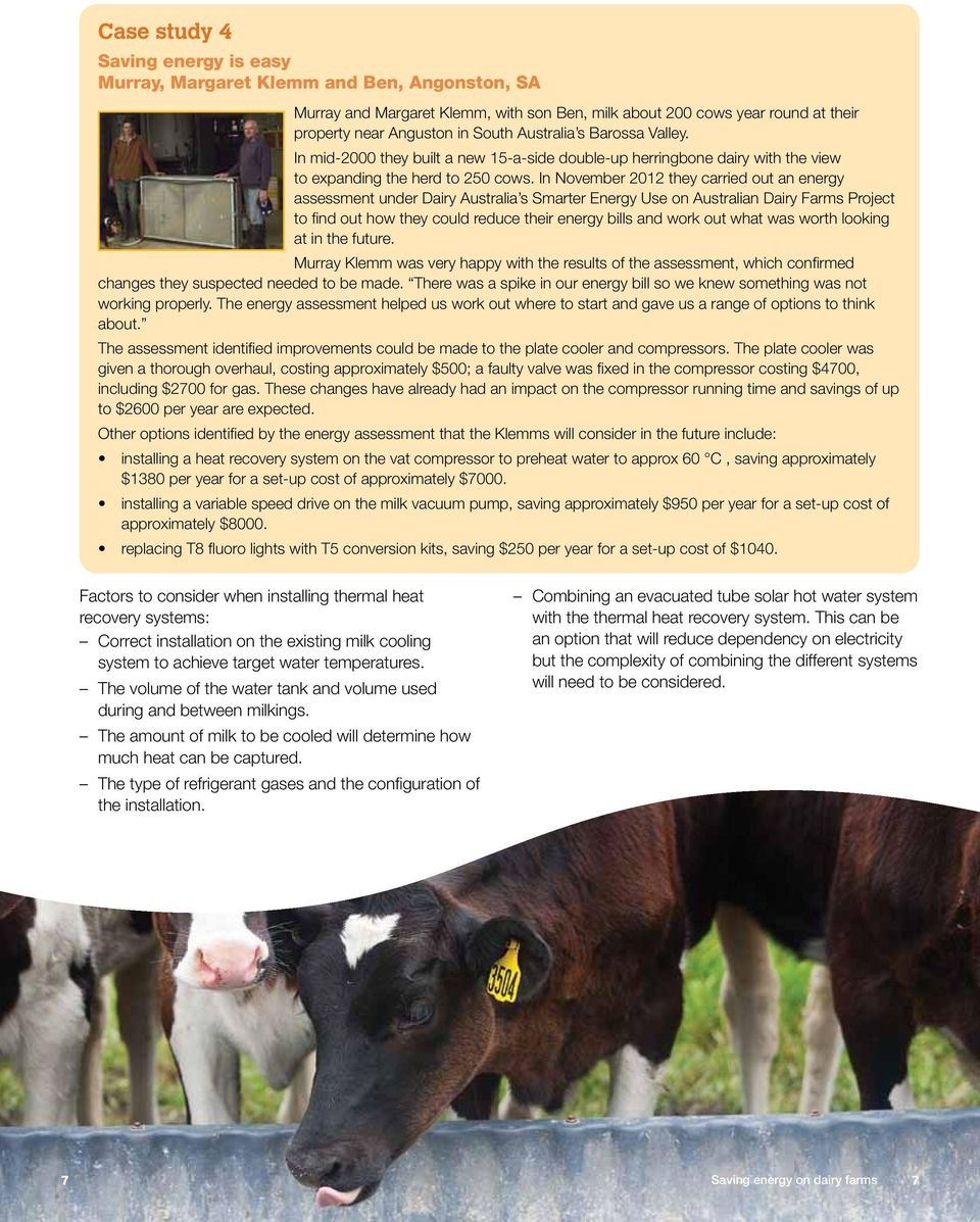 In November 2012 they carried out an energy assessment under Dairy Australia s Smarter Energy Use on Australian Dairy Farms Project to find out how they could reduce their energy bills and work out