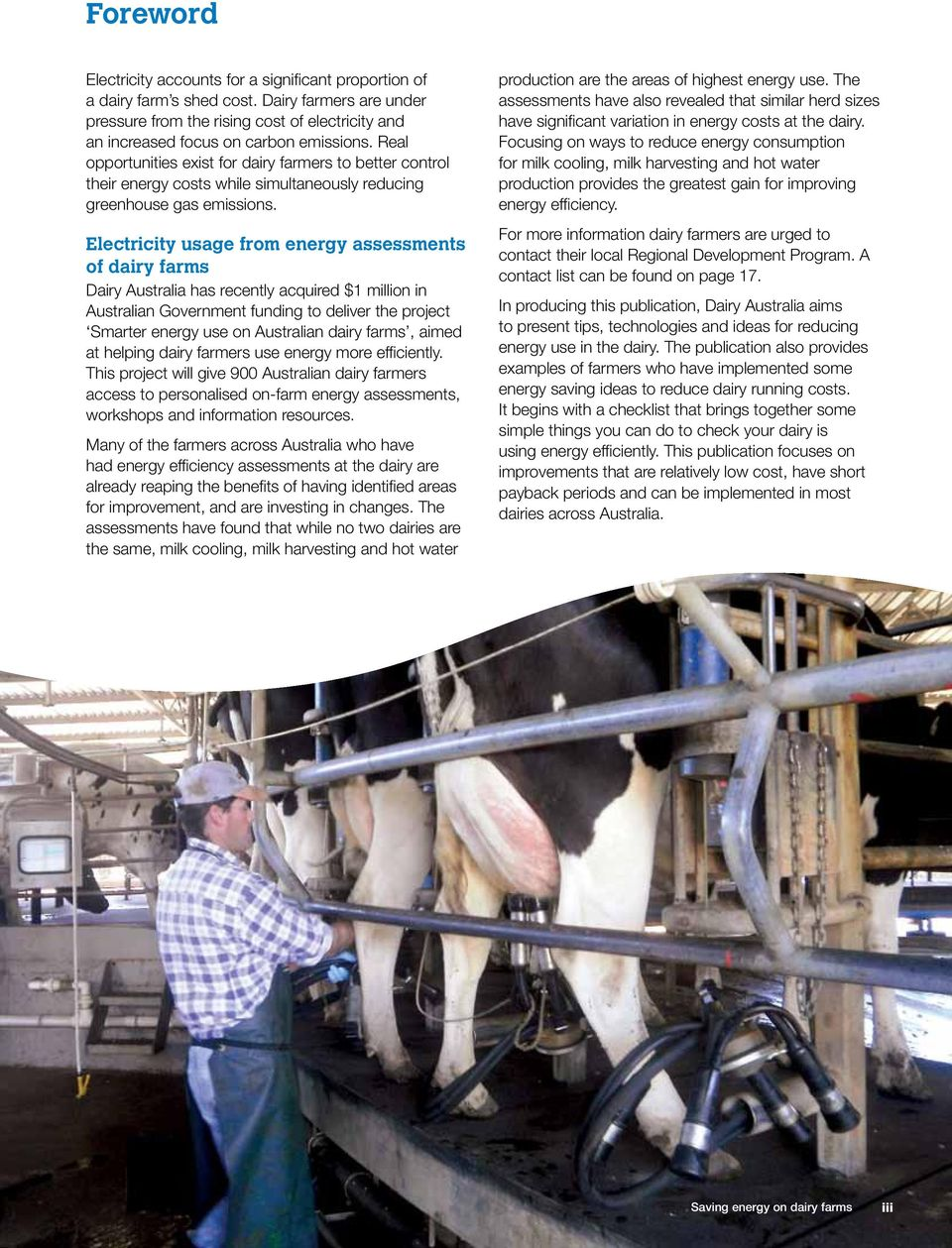 Electricity usage from energy assessments of dairy farms Dairy Australia has recently acquired $1 million in Australian Government funding to deliver the project Smarter energy use on Australian