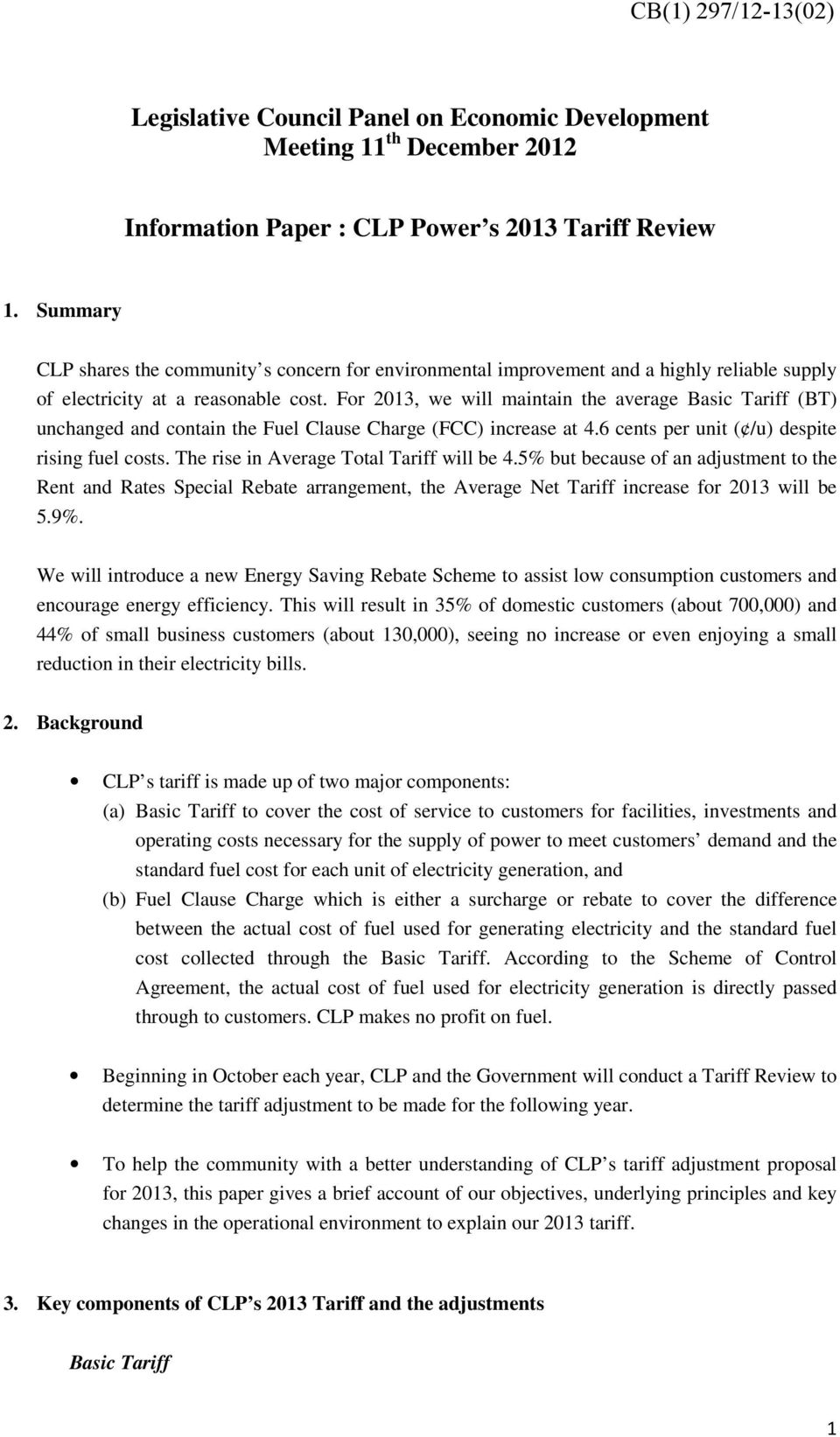 For 2013, we will maintain the average Basic Tariff (BT) unchanged and contain the Fuel Clause Charge (FCC) increase at 4.6 cents per unit ( /u) despite rising fuel costs.