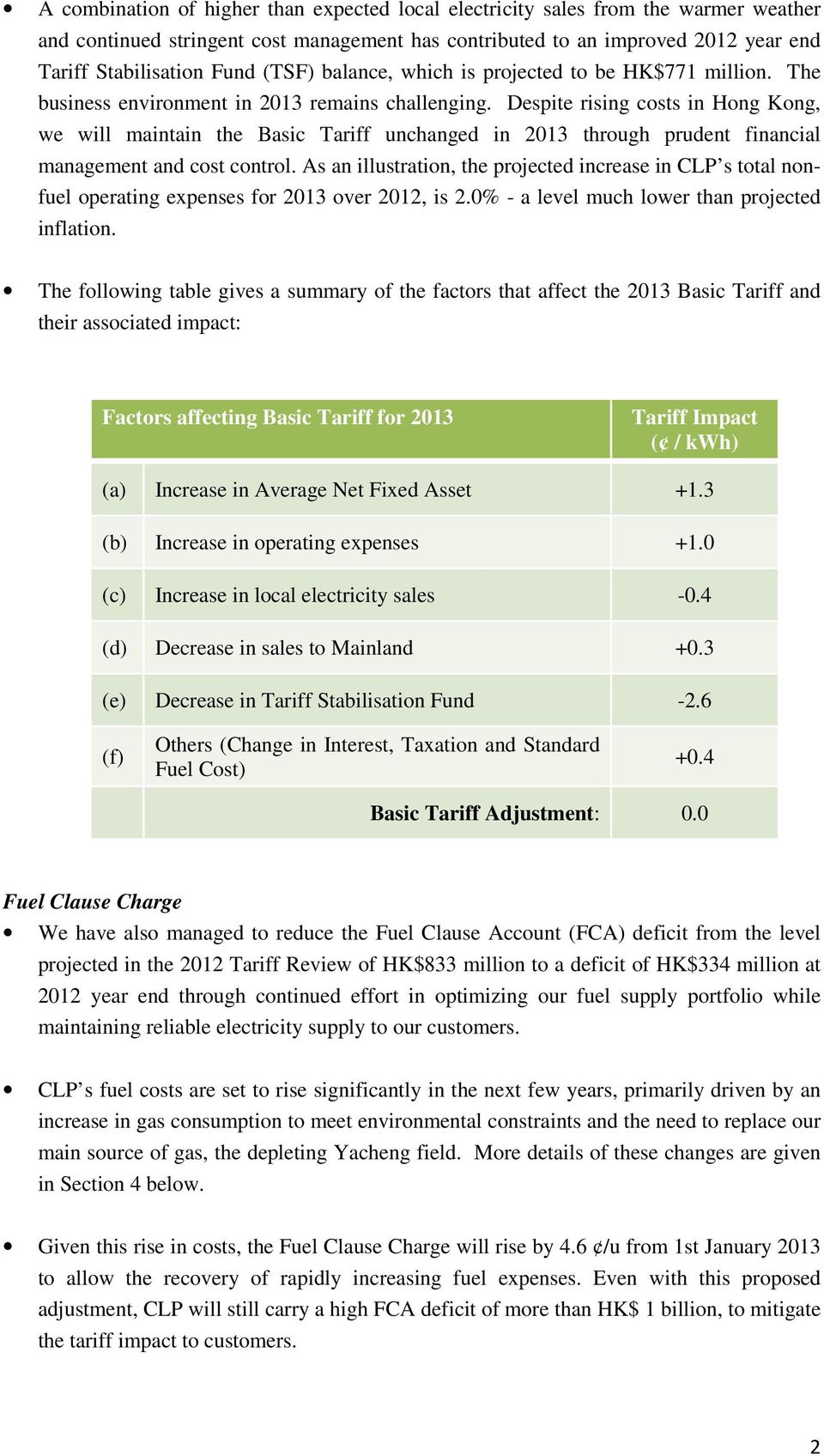 Despite rising costs in Hong Kong, we will maintain the Basic Tariff unchanged in 2013 through prudent financial management and cost control.