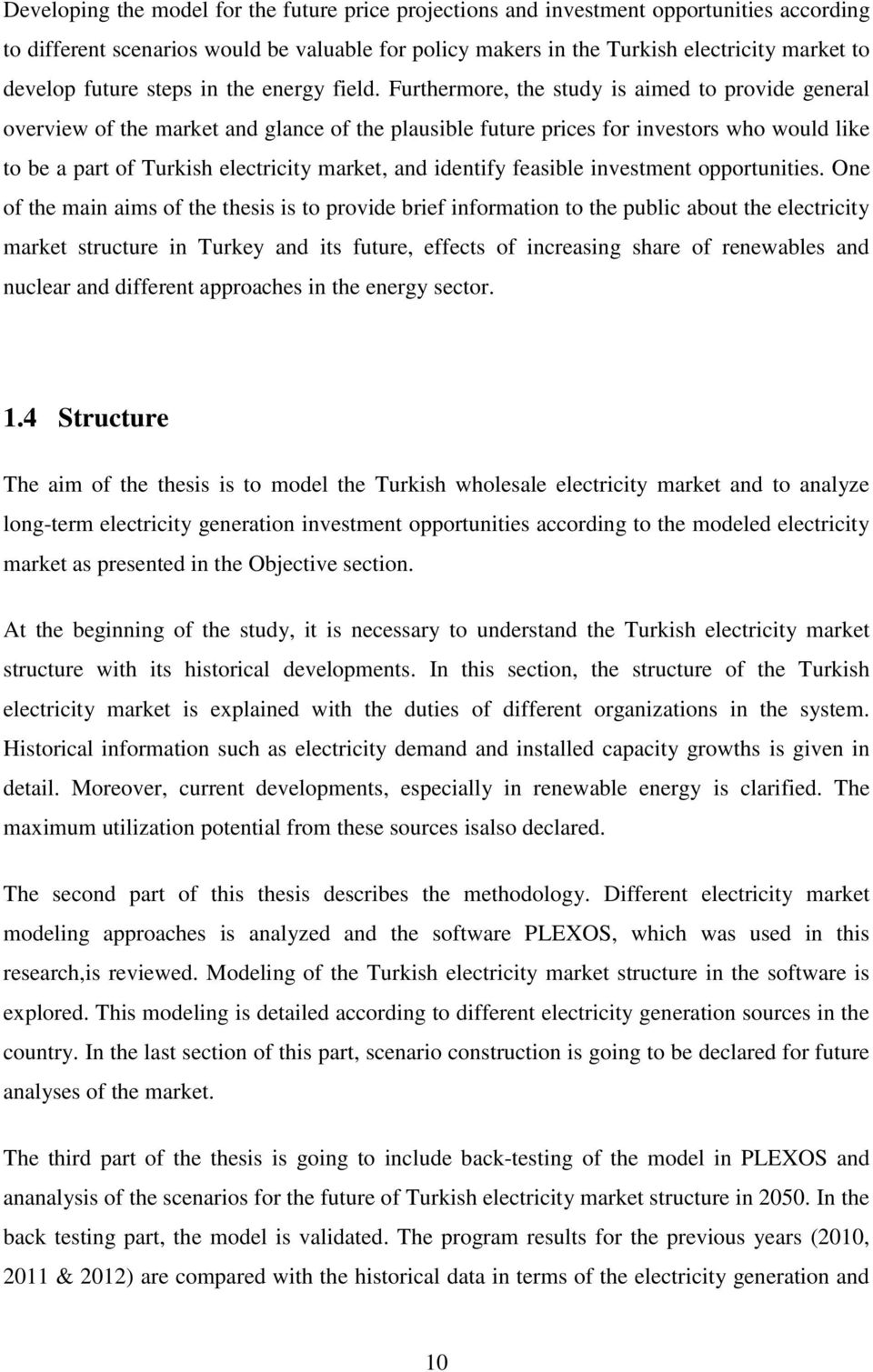 Furthermore, the study is aimed to provide general overview of the market and glance of the plausible future prices for investors who would like to be a part of Turkish electricity market, and