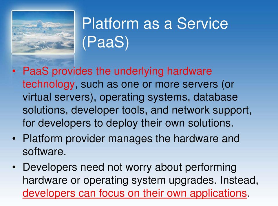 to deploy their own solutions. Platform provider manages the hardware and software.
