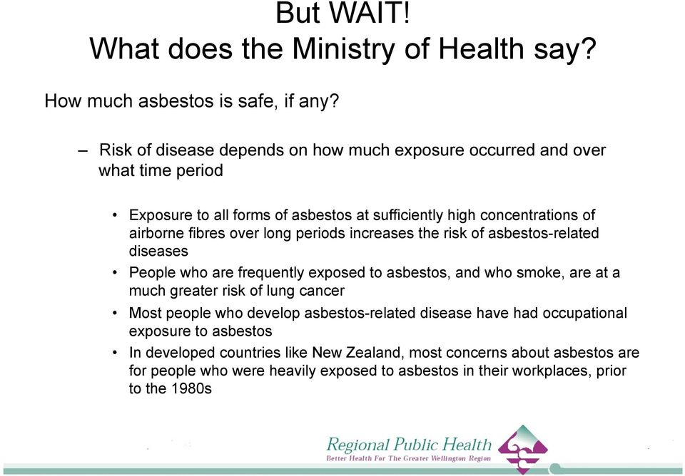 over long periods increases the risk of asbestos-related diseases People who are frequently exposed to asbestos, and who smoke, are at a much greater risk of lung