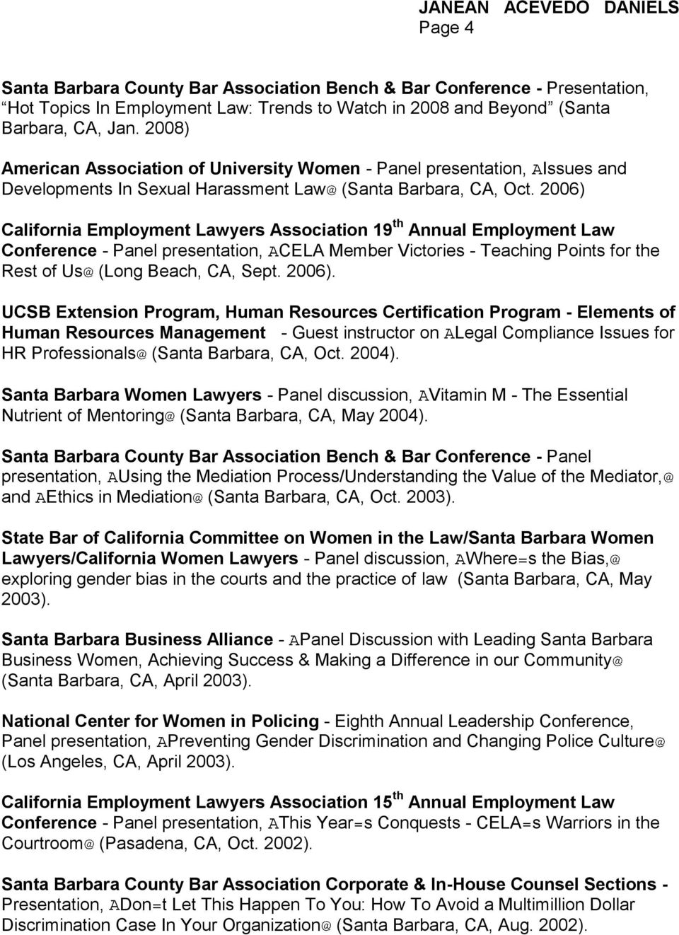 2006) California Employment Lawyers Association 19 th Annual Employment Law Conference - Panel presentation, CELA Member Victories - Teaching Points for the Rest of Us (Long Beach, CA, Sept. 2006).