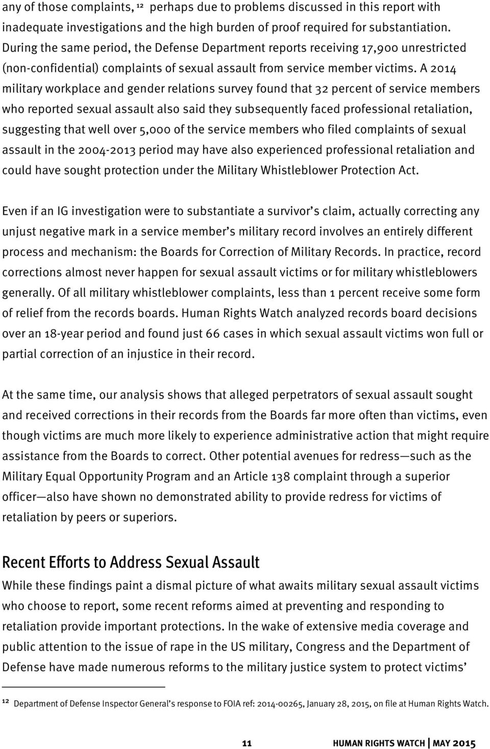 A 2014 military workplace and gender relations survey found that 32 percent of service members who reported sexual assault also said they subsequently faced professional retaliation, suggesting that
