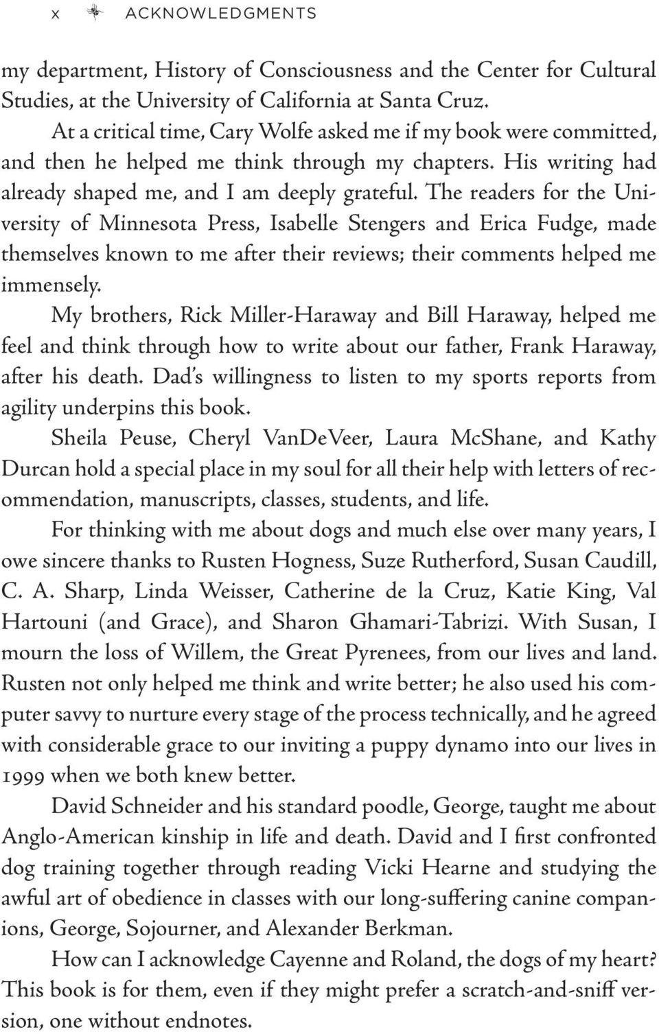 The readers for the University of Minnesota Press, Isabelle Stengers and Erica Fudge, made themselves known to me after their reviews; their comments helped me immensely.