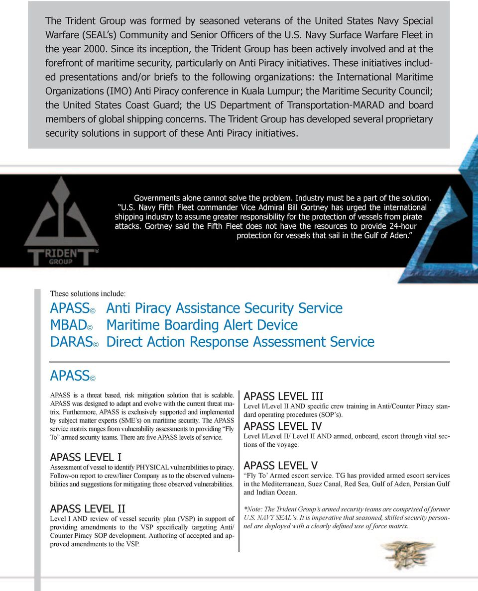 These initiatives included presentations and/or briefs to the following organizations: the International Maritime Organizations (IMO) Anti Piracy conference in Kuala Lumpur; the Maritime Security