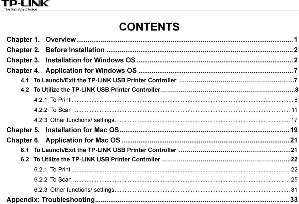 .. 17 Chapter 5. Installation for Mac OS... 19 Chapter 6. Application for Mac OS... 21 6.1 To Launch/Exit the TP-LINK USB Printer Controller...21 6.2 To Utilize the TP-LINK USB Printer Controller.