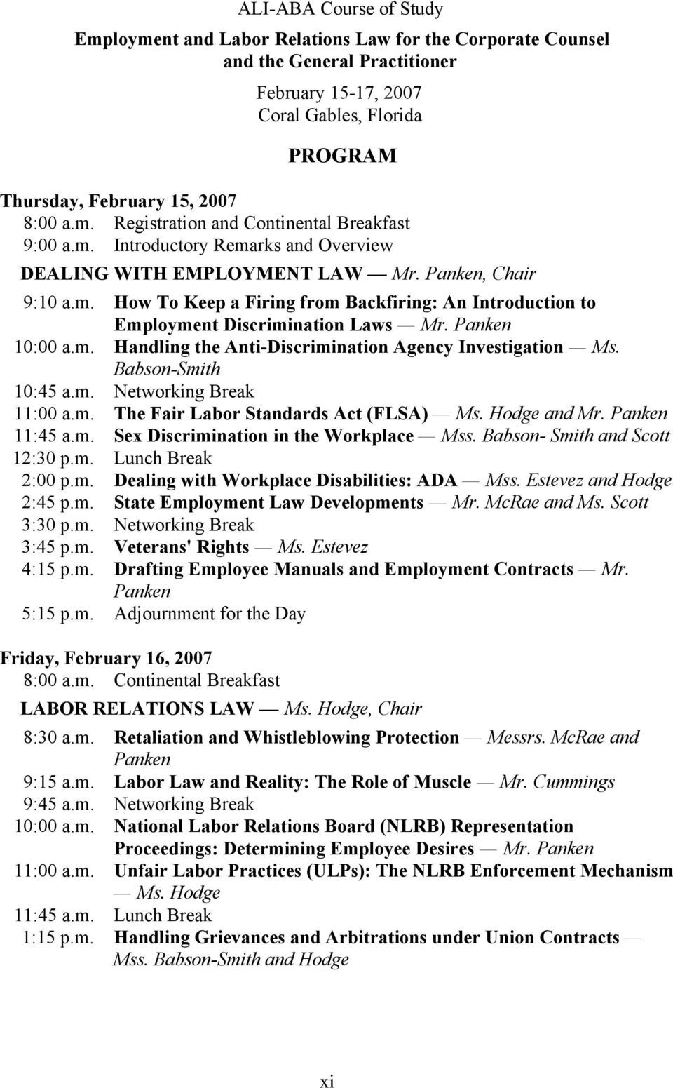 Panken 10:00 a.m. Handling the Anti-Discrimination Agency Investigation Ms. Babson-Smith 10:45 a.m. Networking Break 11:00 a.m. The Fair Labor Standards Act (FLSA) Ms. Hodge and Mr. Panken 11:45 a.m. Sex Discrimination in the Workplace Mss.