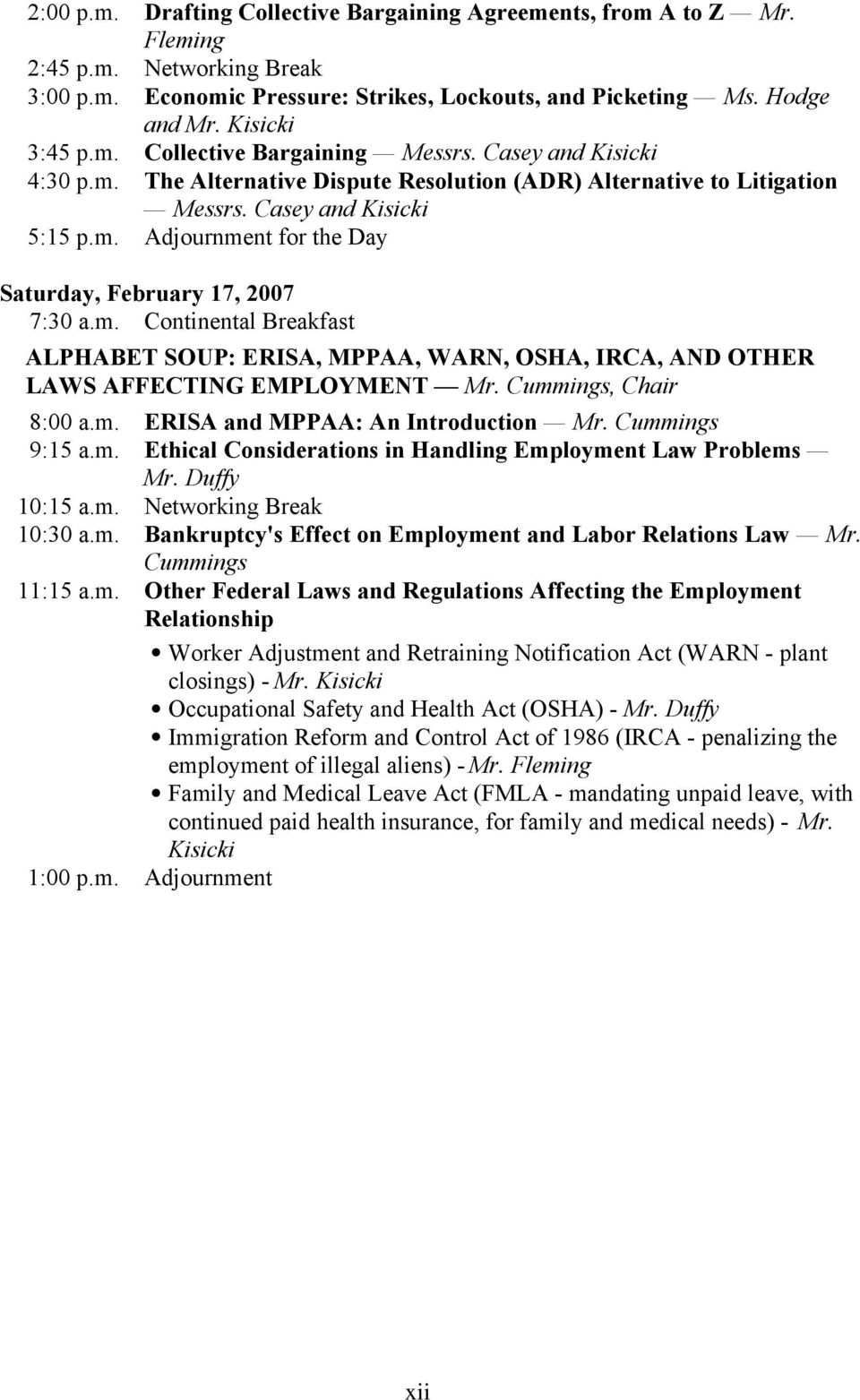 m. Continental Breakfast ALPHABET SOUP: ERISA, MPPAA, WARN, OSHA, IRCA, AND OTHER LAWS AFFECTING EMPLOYMENT Mr. Cummings, Chair 8:00 a.m. ERISA and MPPAA: An Introduction Mr. Cummings 9:15 a.m. Ethical Considerations in Handling Employment Law Problems Mr.